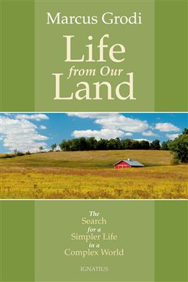 Comment se décider à lancer son projet en agroécologie ? Présentation du livre de Marcus Grodi « Vivre de notre terre — La quête d'une vie plus simple dans un monde complexe » publié en 2015 / LIFE FROM OUR LAND – The search for a simpler life in a complex world